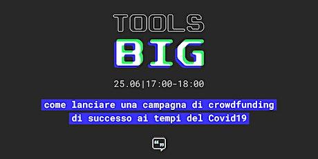Come lanciare una campagna di crowdfunding di successo ai tempi del Covid19 biglietti