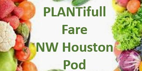 PLANTifull Fare NW Houston Pod Kick-Off tickets