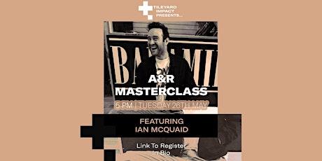 Ian McQuaid - A&R Masterclass tickets