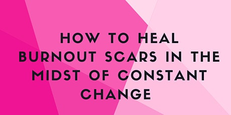 Heal Burnout Scars in the Midst of Constant Change (Webinar) tickets