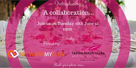 A Collaboration - Network My Club and Ladies Lunch Clubs tickets