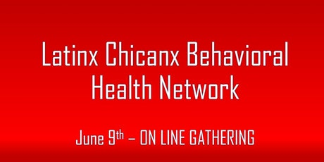 Latinx Chicanx Behavioral Health Network - June Gathering tickets