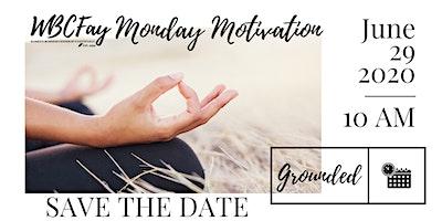 WBCFay Monday Motivation | GROUNDED