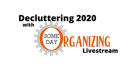 Decluttering 2020 with Someday Organizing LIVE tickets