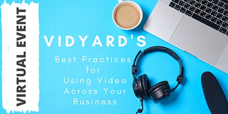 Vidyard's Best Practices for Using Video Across Your Business tickets