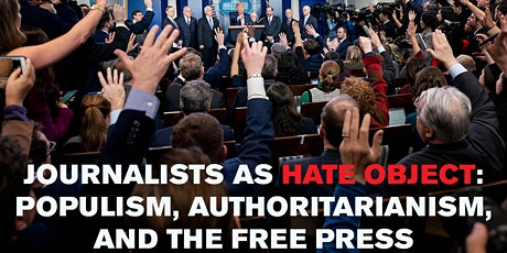 Journalists as Hate Object: Populism, Authoritarianism, and the Free Press tickets
