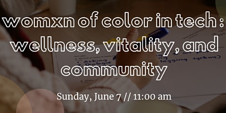 Womxn of Color in Tech :  Wellness, Vitality, and Community tickets