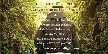 RESCHEDULED to May 30! Paschal Light's THE BEAUTY OF SILENCE: A Conversation on Silent Prayer billets