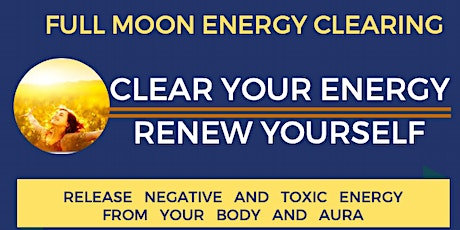 Full Moon Energy Clearing - Clear Your Energy. Renew Yourself. tickets