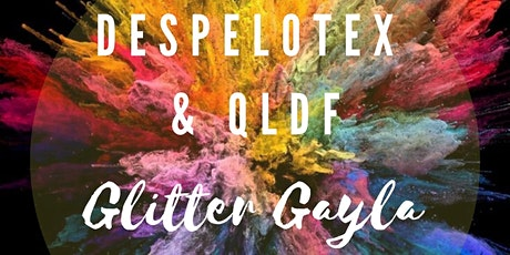 DespeloteX and QLDF Glitter Gayla tickets