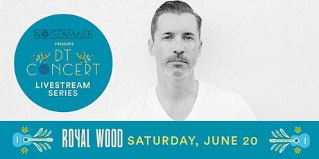 Royal Wood - DT Concert Livestream Series tickets