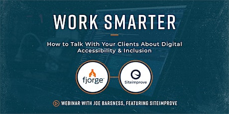 Work Smarter: How to Talk To Clients About Digital Accessibility/Inclusion tickets