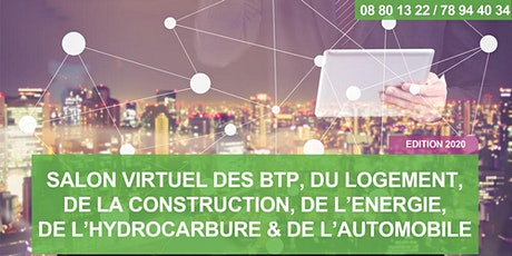SALON VIRTUEL DES BTP, DU LOGEMENT, DE LA CONSTRUCTION, DE L'ENERGIE, DE L'HYDROCARBURE & DE L'AUTOMOBILE - Edition 2020 billets