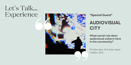 Let's Talk...Experience with Audiovisual City *Special Guest* tickets