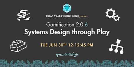 Gamification 2.0.6: Systems Design through Play tickets