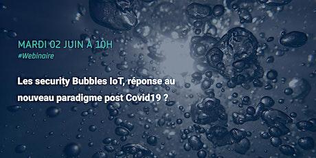 Les Security bubbles IoT, réponse au nouveau paradigme post Covid19 ? billets