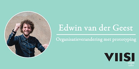 Viisi Talks | Edwin van der Geest | Organisatieverandering met prototyping tickets