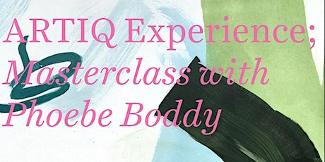 ARTIQ Experience: Masterclass with Phoebe Boddy tickets