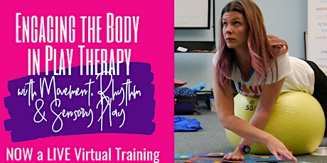 Engaging the Body in Play Therapy: Movement, Rhythm, and Sensory Play- LIVE tickets