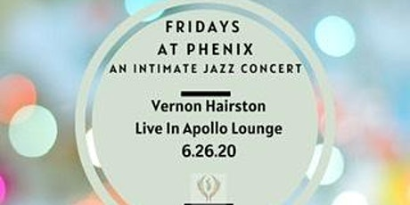Fridays At Phenix: Vernon Hairston Live in Apollo Lounge. tickets