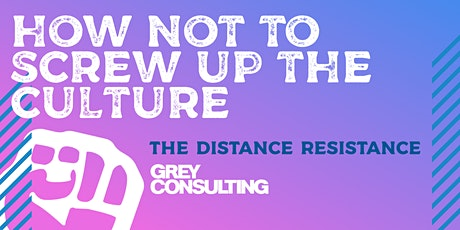 The Distance Resistance #7: WEDS 27th MAY: HOW NOT TO SCREW UP THE CULTURE tickets