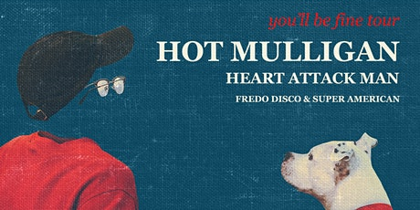 NEW DATE - HOT MULLIGAN/ Heart Attack Man/ Fredo Disco/ Super American tickets