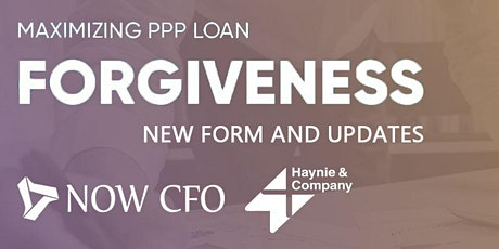 NOW CFO + Haynie Company Present: PPP Loan Forgiveness - NEW Form & Updates tickets