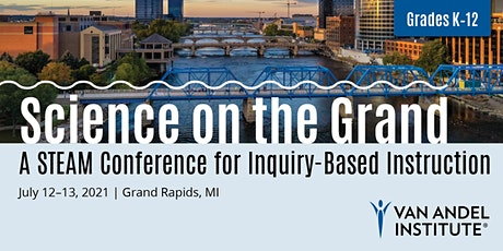 2021 Science on the Grand: A STEAM Conference for Inquiry-Based Instruction tickets