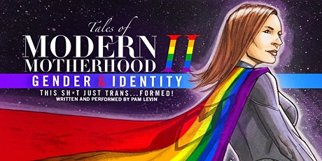 TALES OF MODERN MOTHERHOOD (part 2) Gender and Identity...this sh*t just TRANSformed tickets