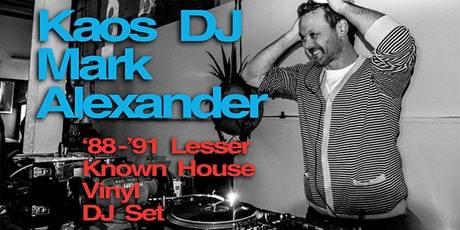KAOS DJ Mark Alexander LIVE STREAM: '88-'91 Lesser Known House Vinyl DJ Set tickets