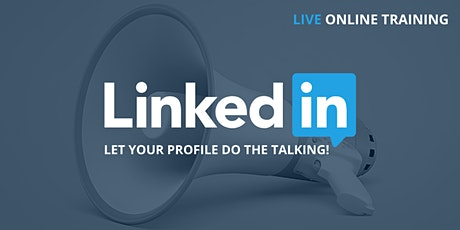 LINKEDIN - Let Your Profile Do The Talking! tickets