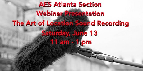 The Art of Location Sound Recording, an AES Atlanta Section Webinar tickets