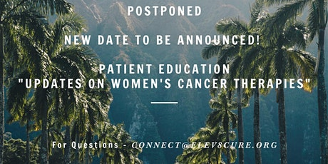 TO BE RESCHEDULED-Elev8Cure Education: Updates on Women's Cancer Therapies tickets