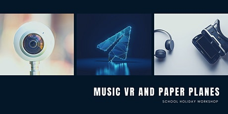 School Holiday Workshop - Music, VR and Paper Planes tickets