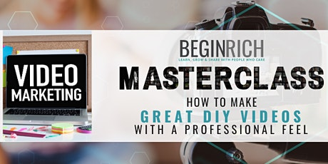 Begin Rich How To Make Great DIY Videos with a Professional Feel tickets