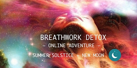 BREATHWORK DETOX™ Summer Solstice + NEW Moon ONLINE ADVENTURE w/ Man From The Stars tickets