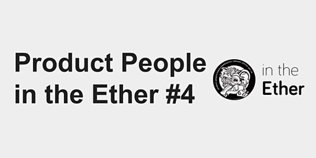 Product People in the Ether #4 tickets