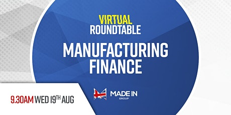 Virtual Roundtable - Manufacturing finance tickets