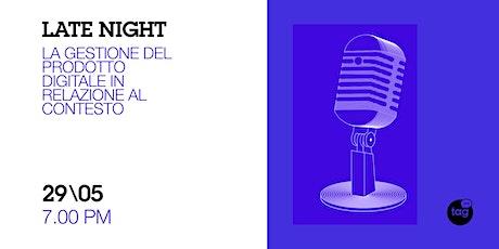 Late Night | La gestione del Prodotto Digitale in relazione al contesto biglietti