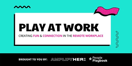 Play at Work: Creating fun and connection in the remote workplace tickets