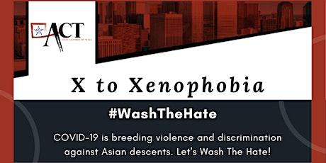 X to Xenophobia #WashTheHate tickets