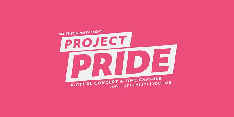 project pride smithsonian, <b> Smithsonian kicks off Pride Month with online concert and LGBT+ history capsule </b>