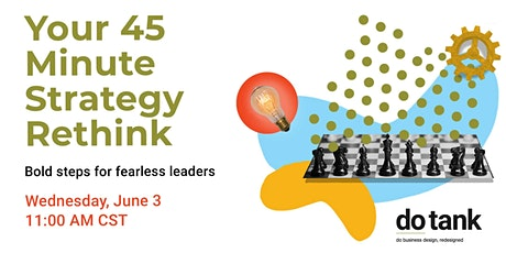 Your 45 minute Strategy Rethink: Bold Steps for Fearless Leaders tickets