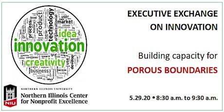 Executive Exchange on Innovation: Capacity for Porous Boundaries via ZOOM tickets