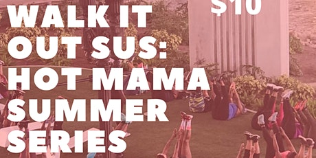 Walk it Out Sus: Hot Mama Summer Series tickets
