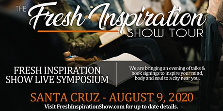 The Fresh Inspiration Show Tour - Santa Cruz, CA - 08/09/20 tickets