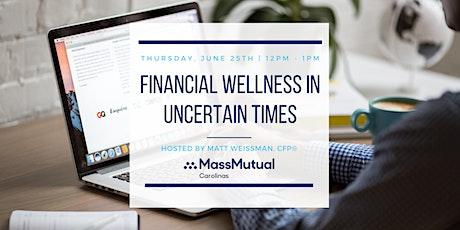 Financial Wellness in Uncertain Times (Webinar) tickets