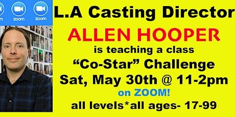 "L.A Casting Associate, ALLEN HOOPER,  TV ""Co-Star Challenge"" educational ZOOM class.  tickets"
