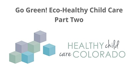 Go Green! Eco-Healthy Child Care (Part Two) tickets