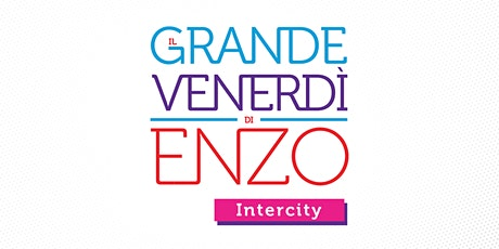 Il Grande Venerdì di Enzo Intercity - IX Edizione  biglietti